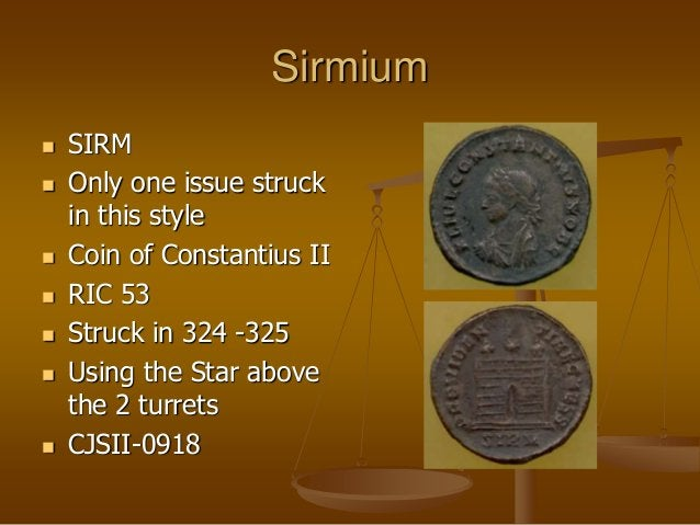 Sirmium  SIRM  Only one issue struck in this style  Coin of Constantius II  RIC 53  Struck in 324 -325  Using the St...