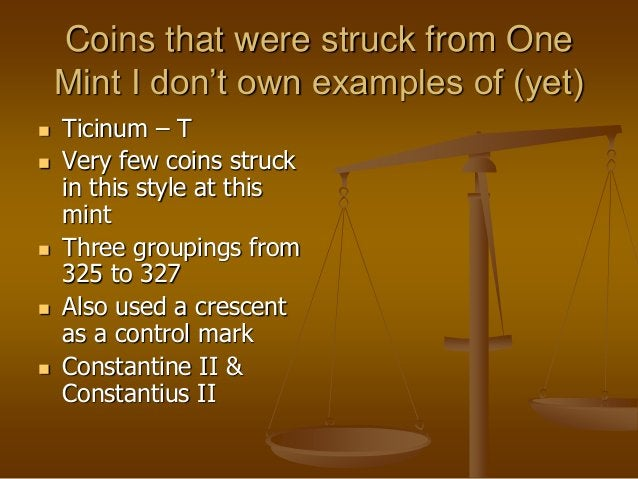 Coins that were struck from One Mint I don't own examples of (yet)  Ticinum – T  Very few coins struck in this style at ...