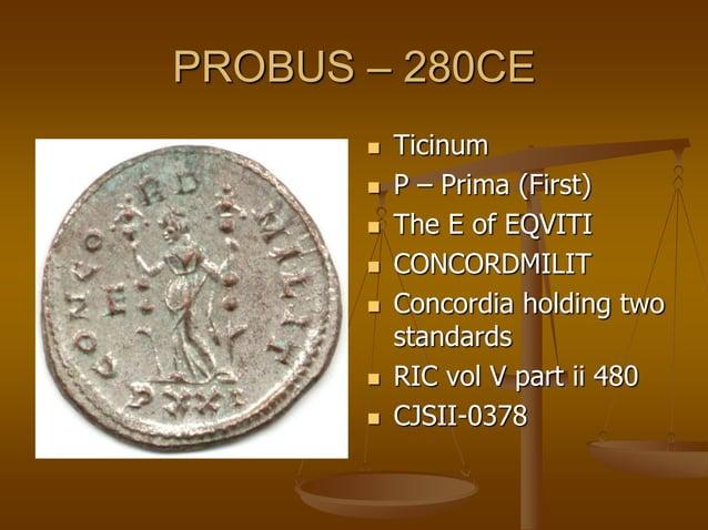 PROBUS – 280CE  Ticinum  S – Secunda (Second)  The Q of EQVITI  PROVIDENTAVG  Providentia holding a globe & sceptre ...