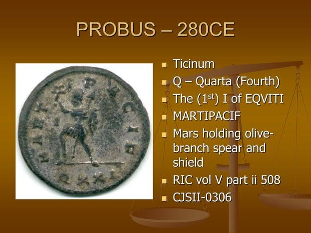 PROBUS – 280CE  Ticinum  V – Quinta (Fifth)  The T of EQVITI  PAXAVGVSTI  Pax holding olive- branch sceptre  RIC vol...