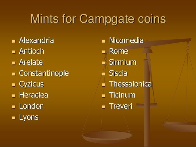 Mints for Campgate coins  Alexandria  Antioch  Arelate  Constantinople  Cyzicus  Heraclea  London  Lyons  Nicomed...