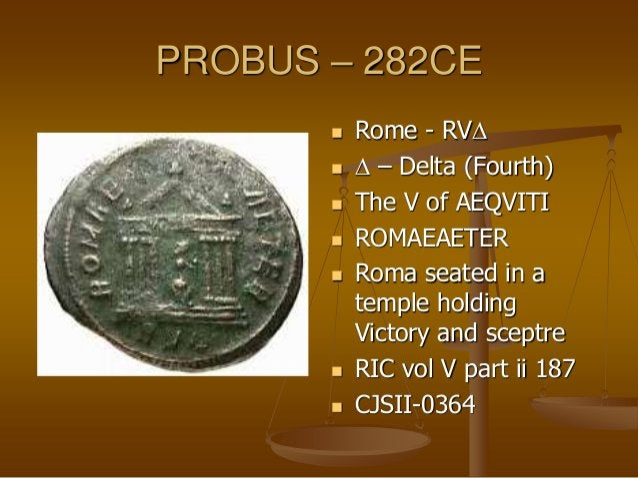 PROBUS – 282CE  Rome - RIE  E – Epsilon (Fifth)  The (1st) I of AEQVITI  FIDESMILITVM  Fides holding two ensigns  RI...