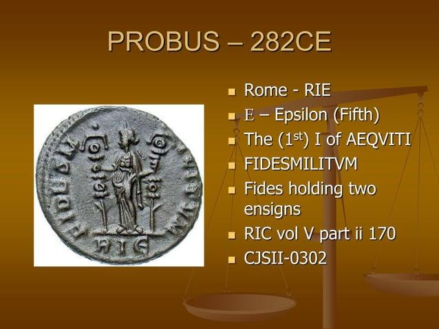PROBUS – 282CE  Rome - RTV  V – Stigma (sixth)  The T of AEQVITI  PROVIDENTAVG  Providentia holding a globe & sceptre...