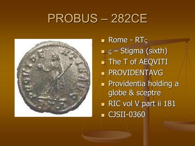 PROBUS – 282CE  Rome - RIZ  Z – Zeta (seventh)  The (2nd) I of AEQVITI  AETERNITASAVG  Sol holding a globe & raising ...