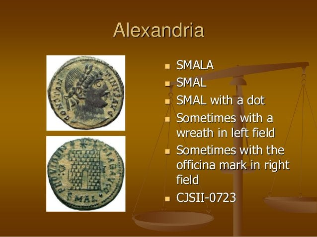 Alexandria  SMALA  SMAL  SMAL with a dot  Sometimes with a wreath in left field  Sometimes with the officina mark in ...