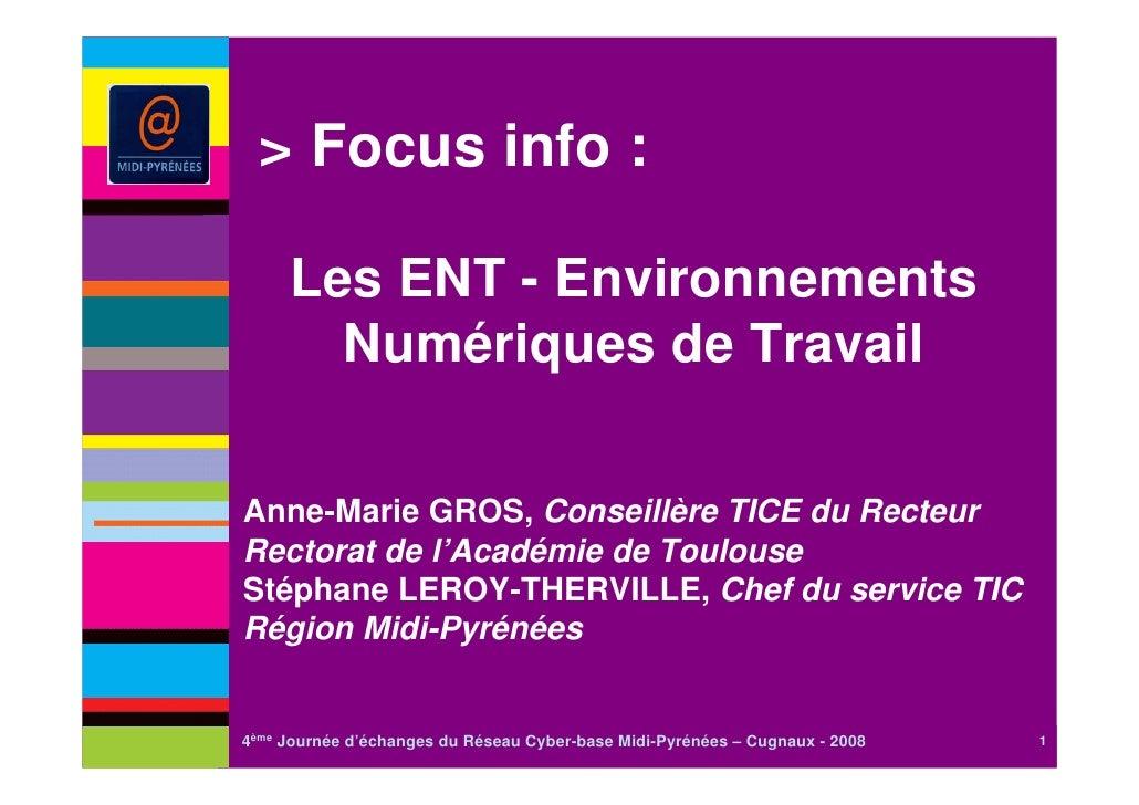 > Focus info :     Les ENT - Environnements       Numériques de TravailAnne-Marie GROS, Conseillère TICE du RecteurRectora...