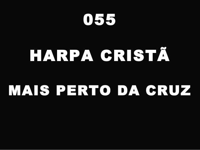 055 HARPA CRISTÃ MAIS PERTO DA CRUZ