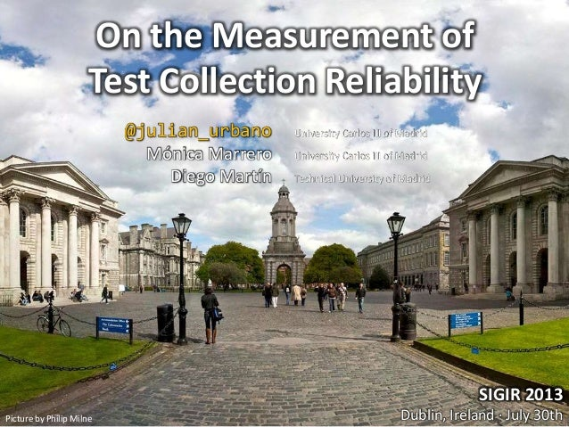 SIGIR 2013 Dublin, Ireland · July 30thPicture by Philip Milne On the Measurement of Test Collection Reliability @julian_ur...