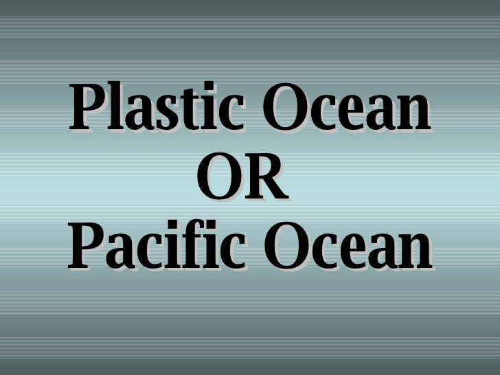 Plastic Ocean OR  Pacific Ocean
