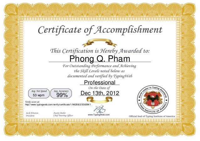 Phong Q. Pham Professional Dec 13th, 201299%53 wpm http://www.typingweb.com/verify/certificate/1/94288/2/3565941