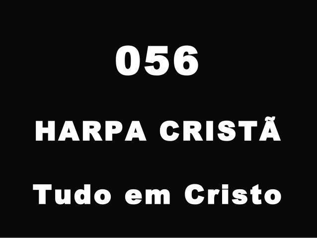056 HARPA CRISTÃ Tudo em Cristo