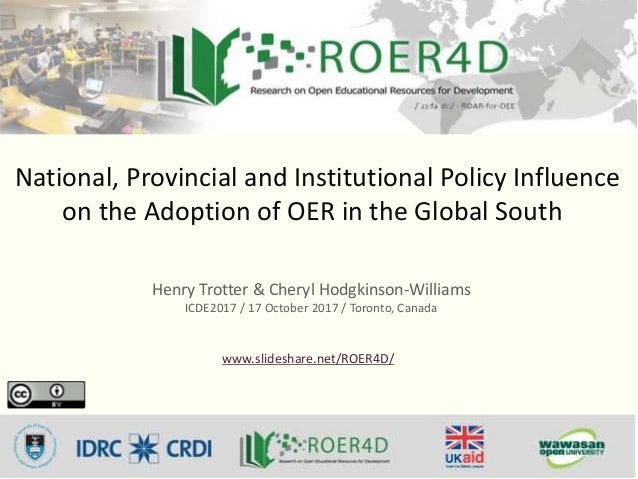 National, Provincial and Institutional Policy Influence on the Adoption of OER in the Global South Henry Trotter & Cheryl ...