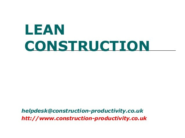 helpdesk@construction-productivity.co.uk htt://www.construction-productivity.co.uk LEAN CONSTRUCTION
