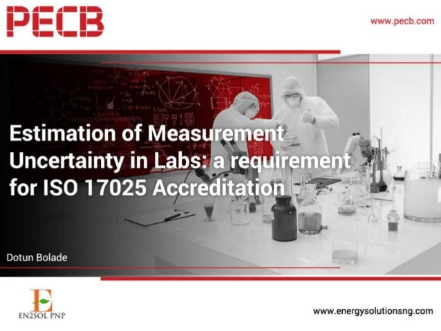 ESTIMATION OF MEASUREMENT UNCERTAINTY: A REQUIREMENT FOR ISO 17025 ACCREDITATION