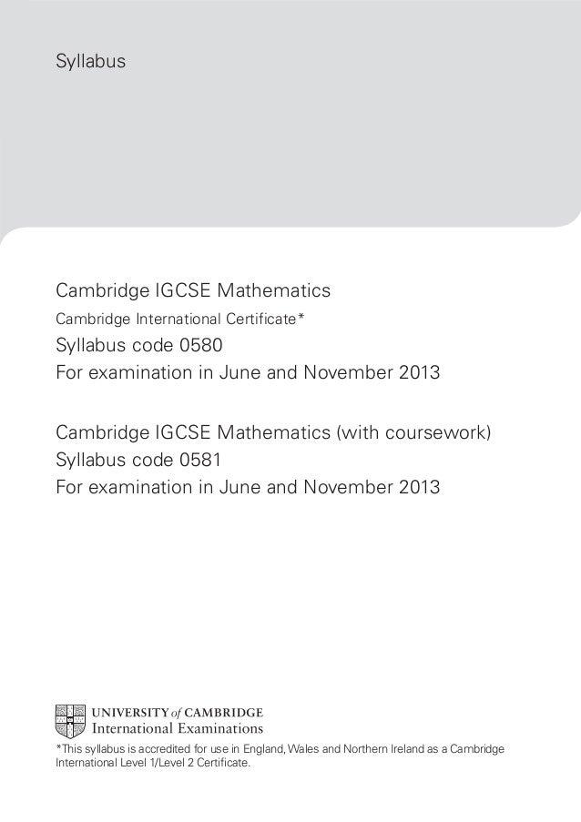 Syllabus  Cambridge IGCSE Mathematics Cambridge International Certificate*  Syllabus code 0580 For examination in June and...