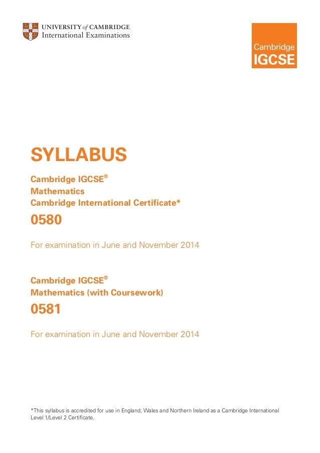 SYLLABUS Cambridge IGCSE® Mathematics Cambridge International Certificate*  0580 For examination in June and November 2014...