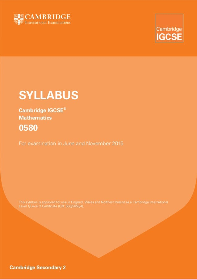 SYLLABUS Cambridge IGCSE® Mathematics  0580 For examination in June and November 2015  This syllabus is approved for use i...