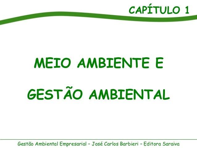 CAPÍTULO 1 Gestão Ambiental Empresarial – José Carlos Barbieri – Editora Saraiva MEIO AMBIENTE E GESTÃO AMBIENTAL