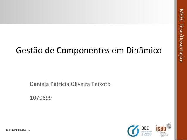 22 de Julho de 2013 | 1 MEECTese/Dissertação Gestão de Componentes em Dinâmico Daniela Patrícia Oliveira Peixoto 1070699