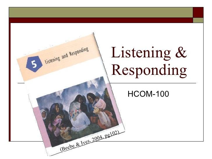 Listening & Responding HCOM-100 (Beebe & Ives, 2004, pg102)