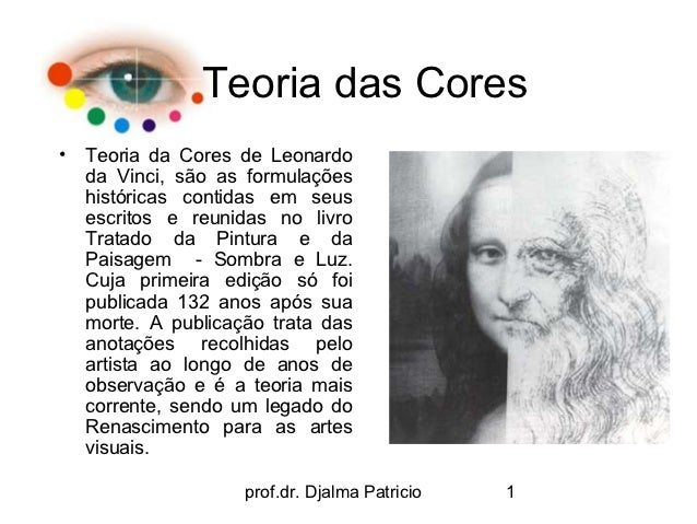 Teoria das Cores•   Teoria da Cores de Leonardo    da Vinci, são as formulações    históricas contidas em seus    escritos...