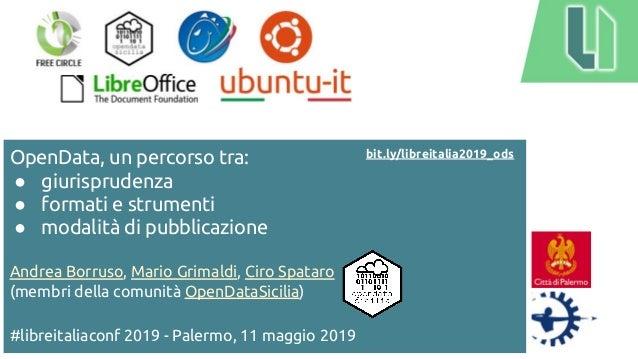 OpenData, un percorso tra: ● giurisprudenza ● formati e strumenti ● modalità di pubblicazione Andrea Borruso, Mario Grimal...