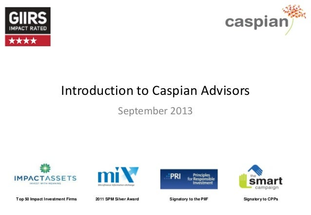 Introduction to Caspian Advisors September 2013  Top 50 Impact Investment Firms  2011 SPM Silver Award  Signatory to the P...