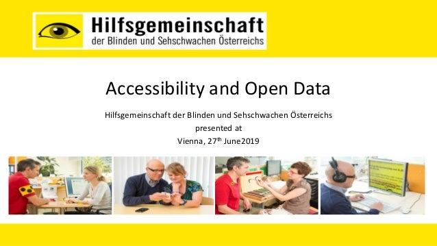 Accessibility and Open Data Hilfsgemeinschaft der Blinden und Sehschwachen Österreichs presented at Vienna, 27th June2019