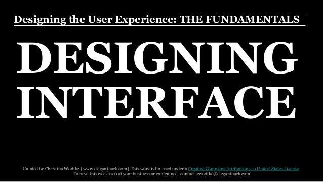 Designing the User Experience: THE FUNDAMENTALS  DESIGNING  INTERFACE  Created by Christina Wodtke   www.eleganthack.com  ...