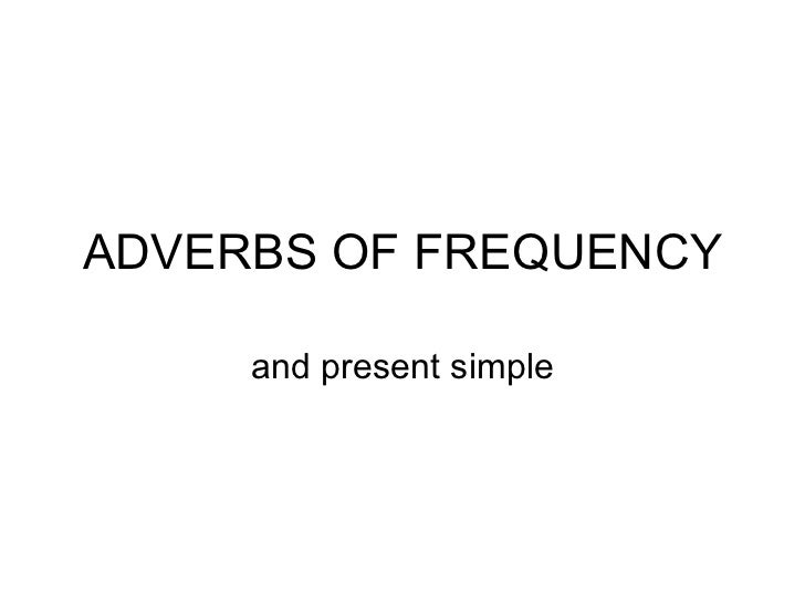 ADVERBS OF FREQUENCY and present simple