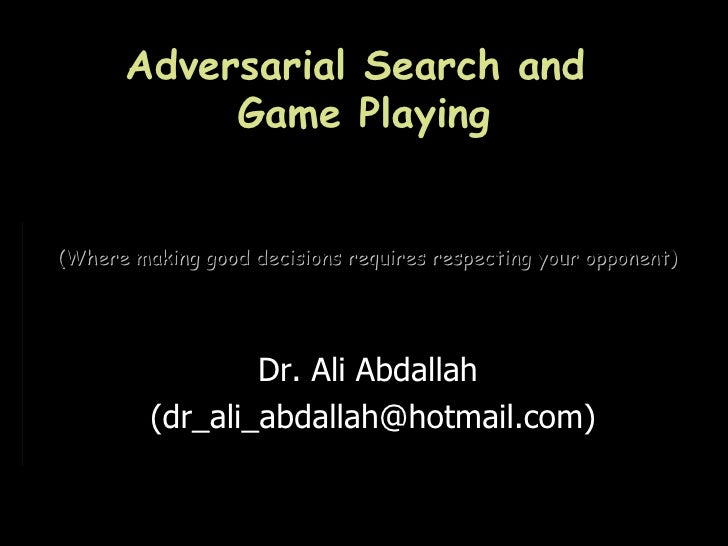 Adversarial Search and           Game Playing(Where making good decisions requires respecting your opponent)              ...