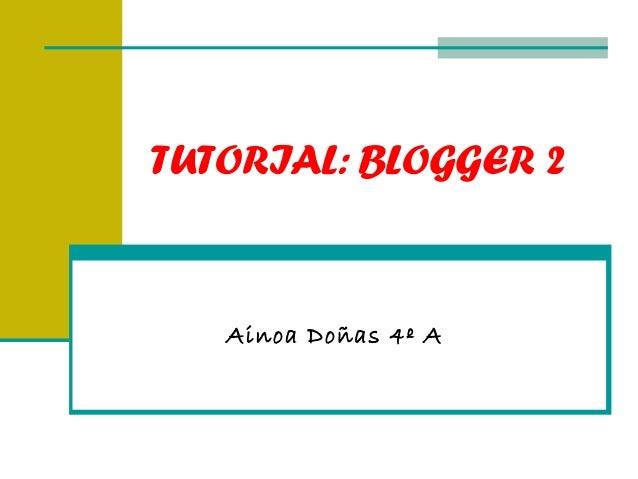 TUTORIAL: BLOGGER 2Ainoa Doñas 4º A