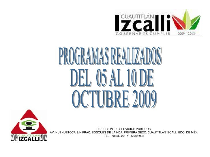 PROGRAMAS REALIZADOS<br />DEL  05 AL 10 DE<br />OCTUBRE 2009<br />DIRECCION  DE SERVICIOS PUBLICOS.<br />AV. HUEHUETOCA S/...