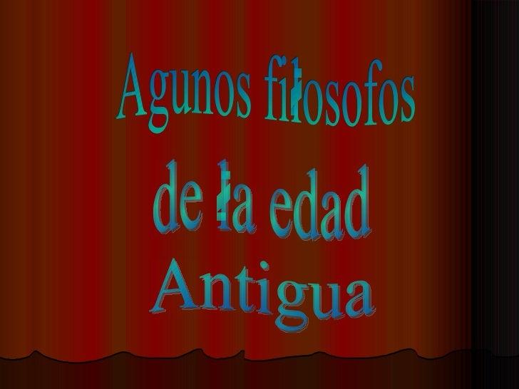 Agunos filosofos de la edad Antigua