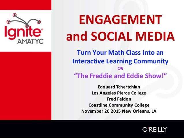 "ENGAGEMENT and SOCIAL MEDIA Turn Your Math Class Into an Interactive Learning Community OR ""The Freddie and Eddie Show!"" E..."