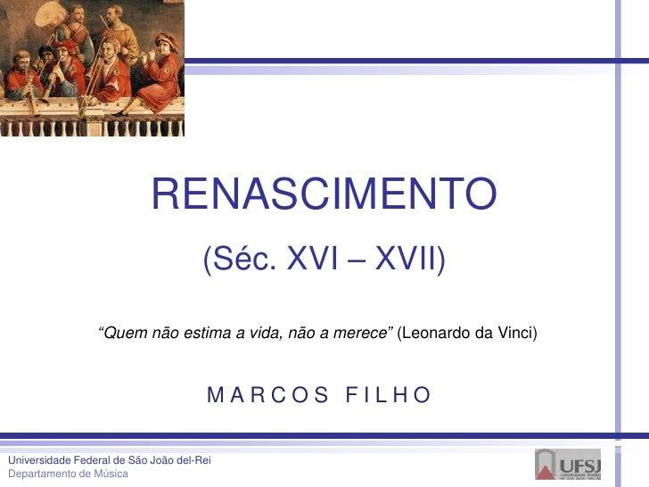 """RENASCIMENTO                                      (Séc. XVI – XVII)                 """"Quem não estima a vida, não a merece""""..."""