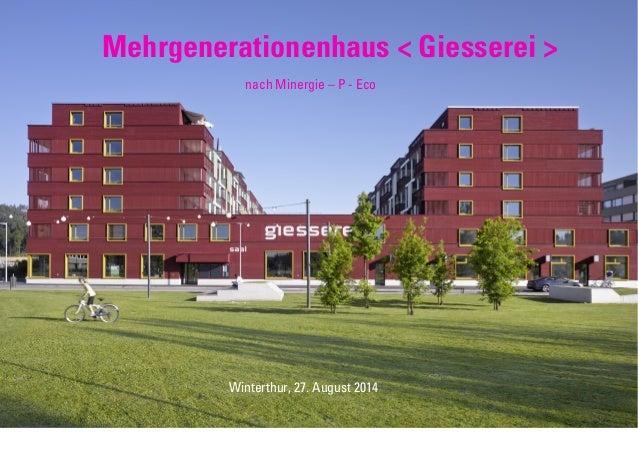 nach Minergie – P - Eco Mehrgenerationenhaus < Giesserei > Winterthur, 27. August 2014