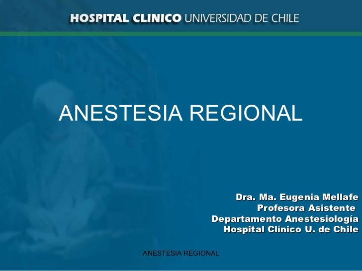 ANESTESIA REGIONAL ANESTESIA REGIONAL Dra. Ma. Eugenia Mellafe Profesora Asistente  Departamento Anestesiología Hospital C...