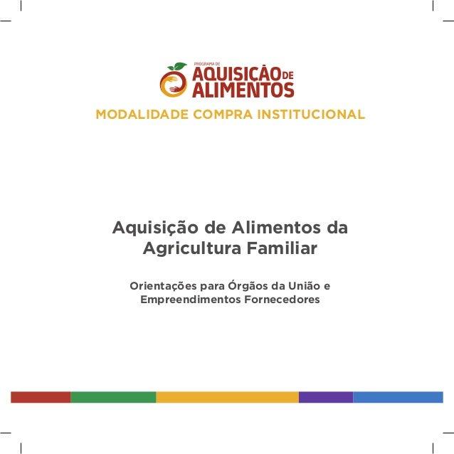 Aquisição de Alimentos da Agricultura Familiar Orientações para Órgãos da União e Empreendimentos Fornecedores MODALIDADE ...