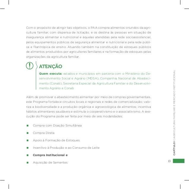 13 CAPÍTULOI|AGRICULTURAFAMILIAREMERCADOINSTITUCIONAL Com o propósito de atingir tais objetivos, o PAA compra alimentos or...