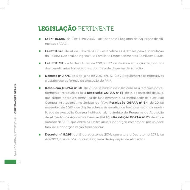 16 PAA-COMPRAINSTITUCIONAL-ORIENTAÇÕESGERAIS LEGISLAÇÃO PERTINENTE  Lei nº 10.696, de 2 de julho 2003 – art. 19: cria o Pr...