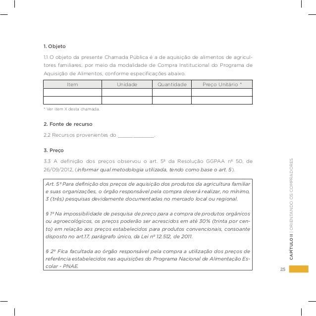 25 CAPÍTULOII|ORIENTANDOOSCOMPRADORES 1. Objeto 1.1 O objeto da presente Chamada Pública é a de aquisição de alimentos de ...