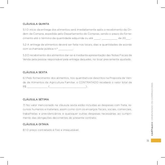 31 CAPÍTULOII|ORIENTANDOOSCOMPRADORES CLÁUSULA QUINTA 5.1 O início da entrega dos alimentos será imediatamente após o rece...