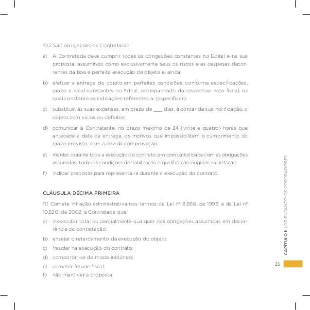 33 CAPÍTULOII|ORIENTANDOOSCOMPRADORES 10.2 São obrigações da Contratada: a) A Contratada deve cumprir todas as obrigações...