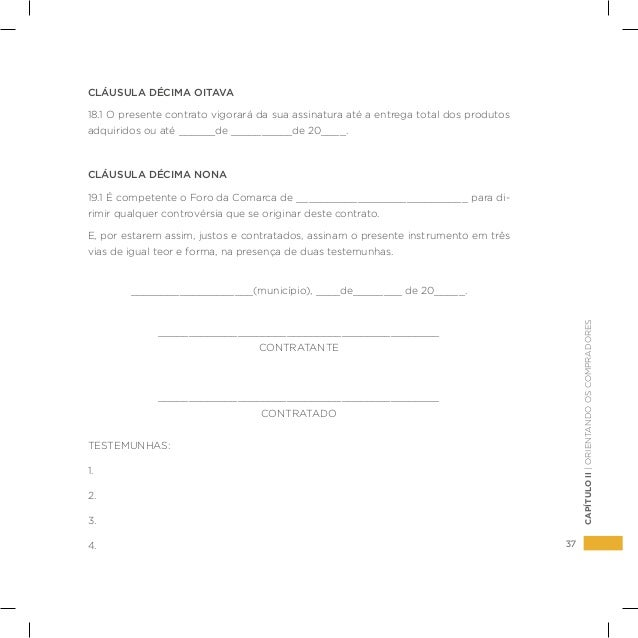 37 CAPÍTULOII|ORIENTANDOOSCOMPRADORES CLÁUSULA DÉCIMA OITAVA 18.1 O presente contrato vigorará da sua assinatura até a ent...