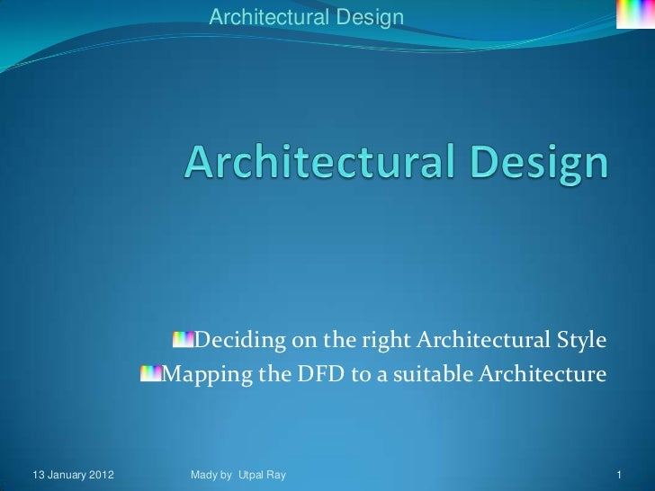 Architectural Design                    Deciding on the right Architectural Style                  Mapping the DFD to a su...