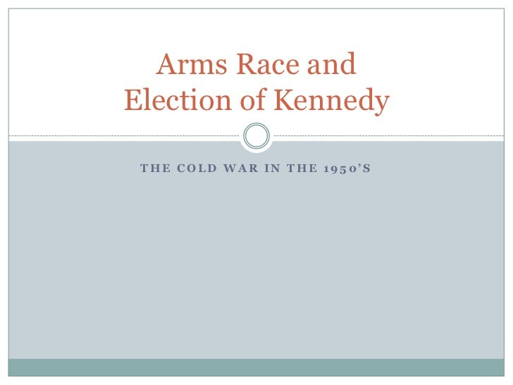 Arms Race and Election of Kennedy<br />The Cold War in the 1950's<br />