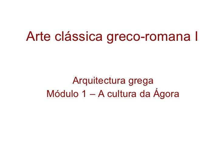 Arte clássica greco-romana I Arquitectura grega Módulo 1 – A cultura da Ágora