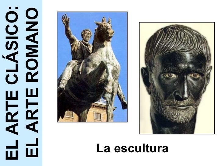 La escultura EL ARTE CLÁSICO: EL ARTE ROMANO
