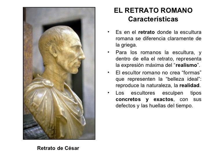 ELRETRATO ROMANO Características <ul><li>Es en el  retrato  donde la escultura romana se diferencia claramente de la grie...